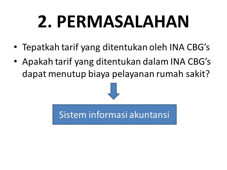 2. PERMASALAHAN • Tepatkah tarif yang ditentukan oleh INA CBG's • Apakah tarif yang ditentukan dalam INA CBG's dapat menutup biaya pelayanan rumah sak