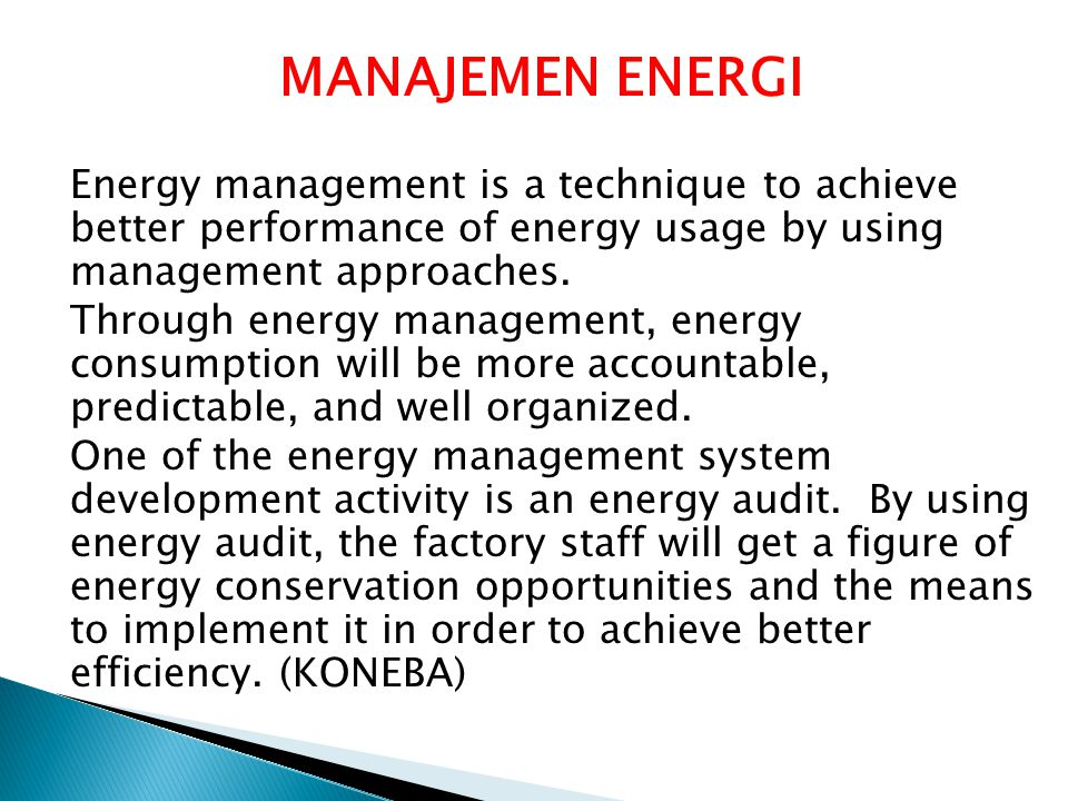 MANAJEMEN ENERGI Energy management is a technique to achieve better performance of energy usage by using management approaches. Through energy managem