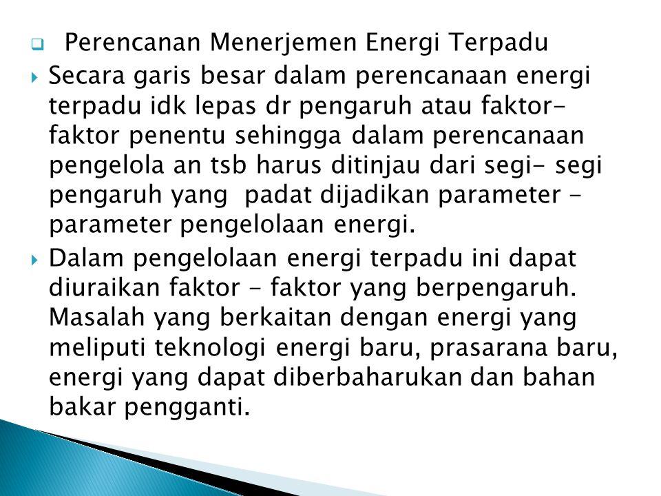  Perencanan Menerjemen Energi Terpadu  Secara garis besar dalam perencanaan energi terpadu idk lepas dr pengaruh atau faktor- faktor penentu sehingg