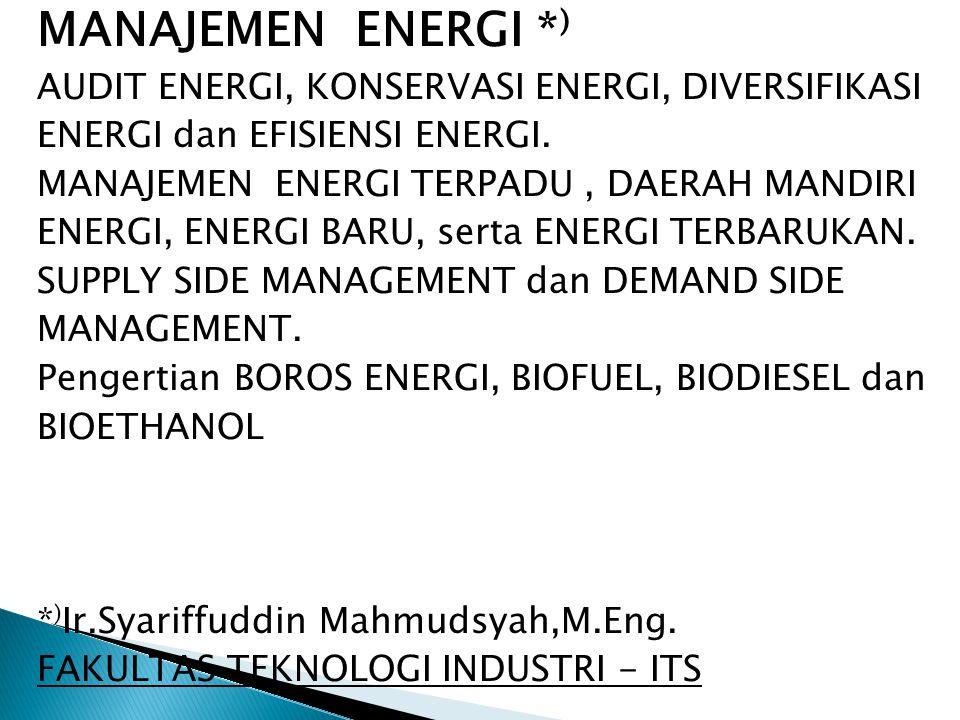 MANAJEMEN ENERGI * ) AUDIT ENERGI, KONSERVASI ENERGI, DIVERSIFIKASI ENERGI dan EFISIENSI ENERGI. MANAJEMEN ENERGI TERPADU, DAERAH MANDIRI ENERGI, ENER