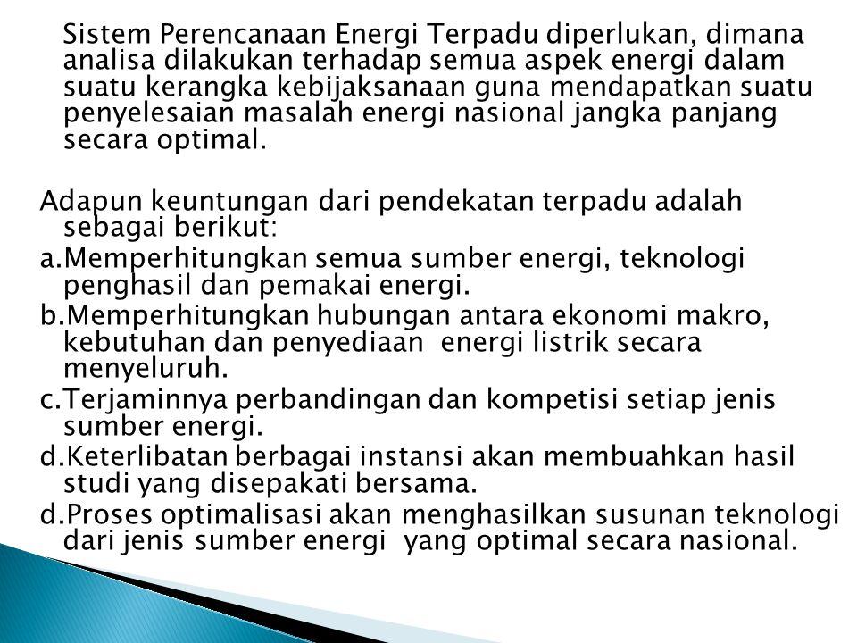 Sistem Perencanaan Energi Terpadu diperlukan, dimana analisa dilakukan terhadap semua aspek energi dalam suatu kerangka kebijaksanaan guna mendapatkan