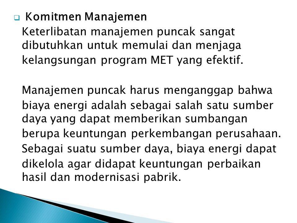  Komitmen Manajemen Keterlibatan manajemen puncak sangat dibutuhkan untuk memulai dan menjaga kelangsungan program MET yang efektif. Manajemen puncak
