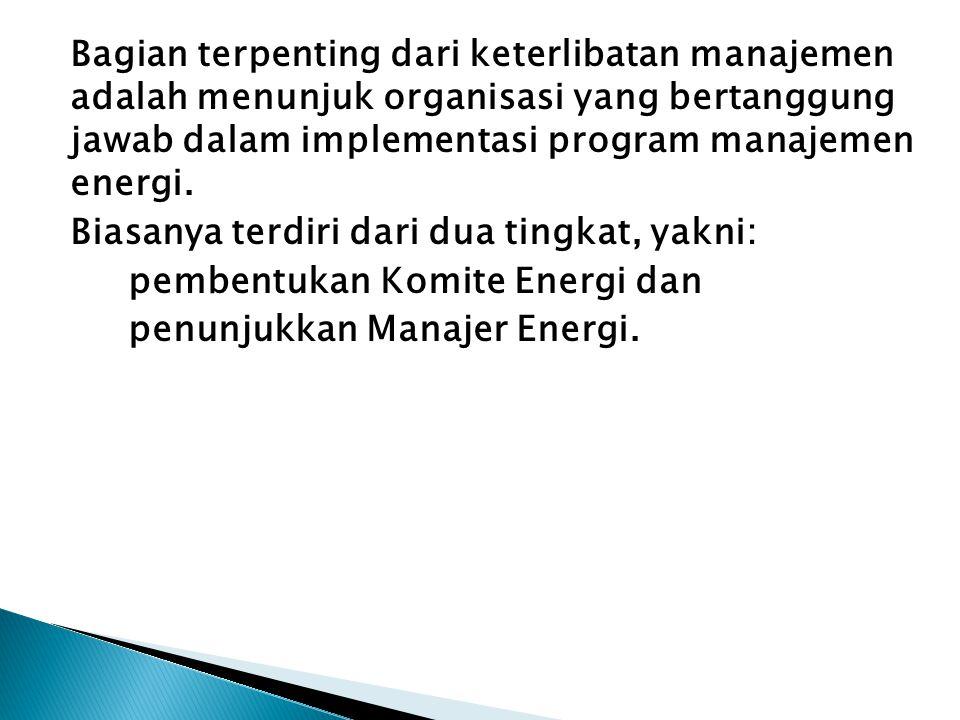 Bagian terpenting dari keterlibatan manajemen adalah menunjuk organisasi yang bertanggung jawab dalam implementasi program manajemen energi. Biasanya