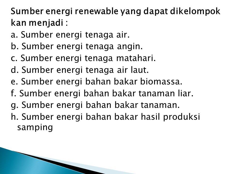 Sumber energi renewable yang dapat dikelompok kan menjadi : a. Sumber energi tenaga air. b. Sumber energi tenaga angin. c. Sumber energi tenaga mataha