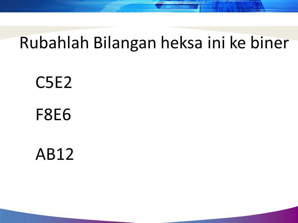 Rubahlah Bilangan heksa ini ke biner C5E2 F8E6 AB12