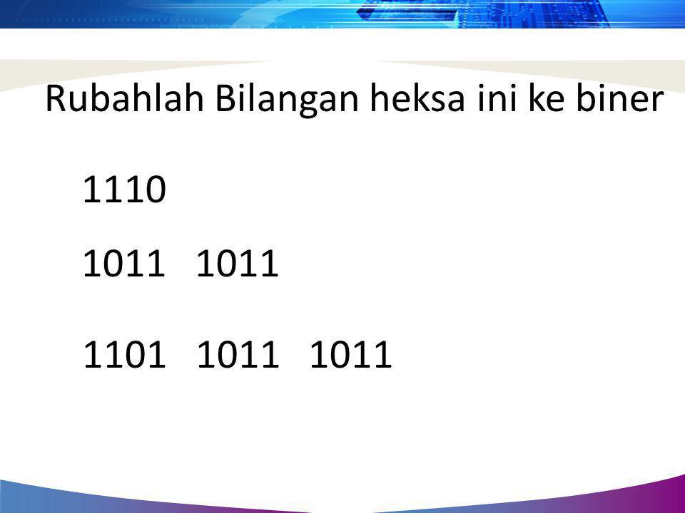 Rubahlah Bilangan heksa ini ke biner 1110 1011 1101 1011 1011