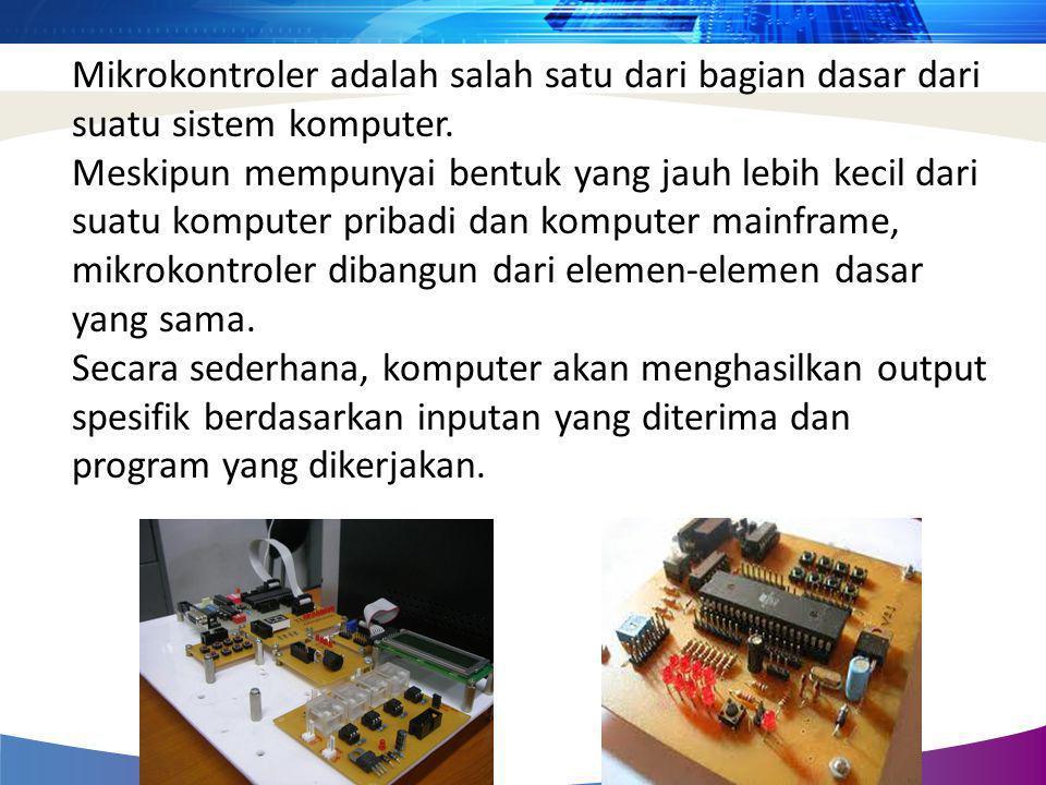Mikrokontroler adalah salah satu dari bagian dasar dari suatu sistem komputer. Meskipun mempunyai bentuk yang jauh lebih kecil dari suatu komputer pri