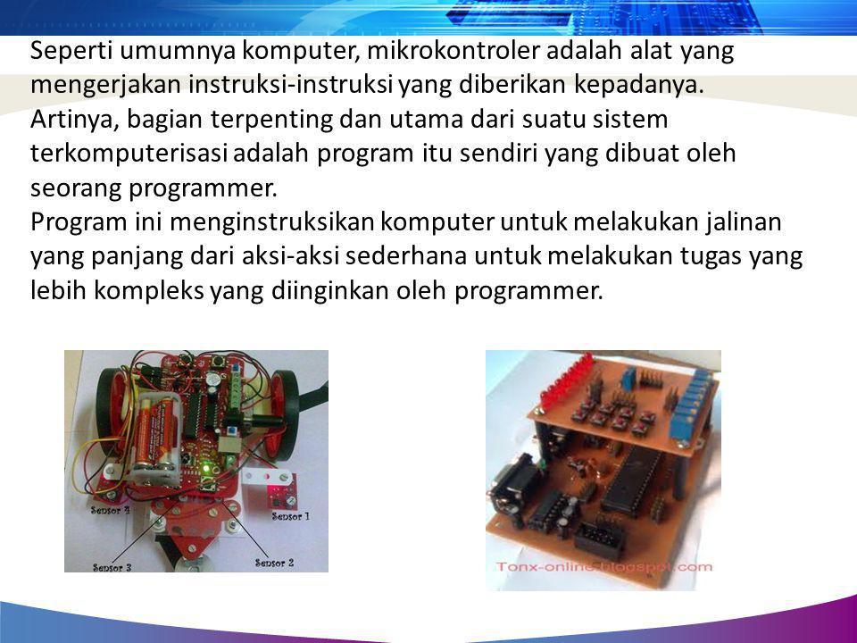 Seperti umumnya komputer, mikrokontroler adalah alat yang mengerjakan instruksi-instruksi yang diberikan kepadanya. Artinya, bagian terpenting dan uta