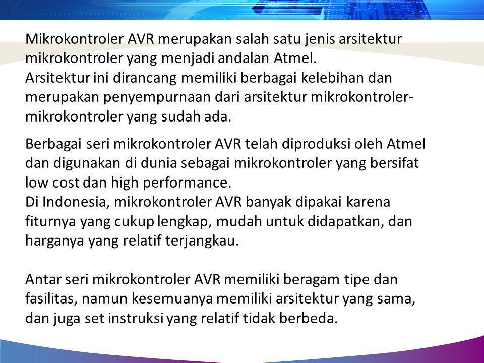 Mikrokontroler AVR merupakan salah satu jenis arsitektur mikrokontroler yang menjadi andalan Atmel. Arsitektur ini dirancang memiliki berbagai kelebih