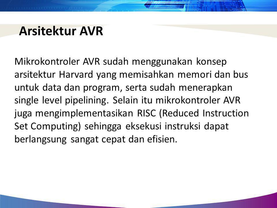 Mikrokontroler AVR sudah menggunakan konsep arsitektur Harvard yang memisahkan memori dan bus untuk data dan program, serta sudah menerapkan single le