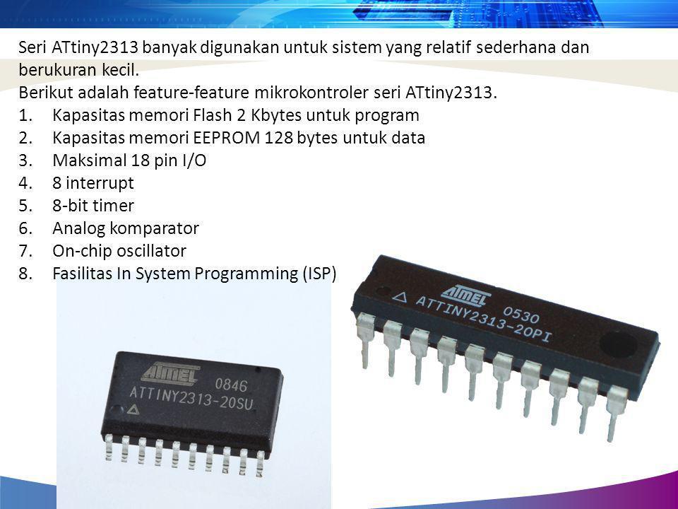 Seri ATtiny2313 banyak digunakan untuk sistem yang relatif sederhana dan berukuran kecil. Berikut adalah feature-feature mikrokontroler seri ATtiny231