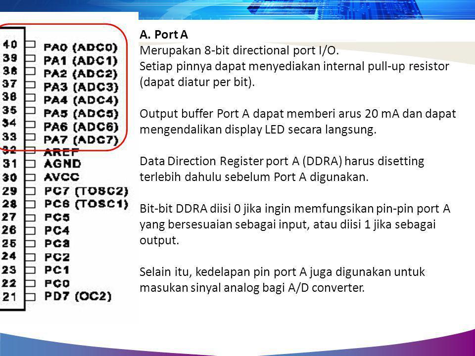A. Port A Merupakan 8-bit directional port I/O. Setiap pinnya dapat menyediakan internal pull-up resistor (dapat diatur per bit). Output buffer Port A