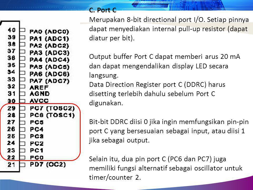 C. Port C Merupakan 8-bit directional port I/O. Setiap pinnya dapat menyediakan internal pull-up resistor (dapat diatur per bit). Output buffer Port C