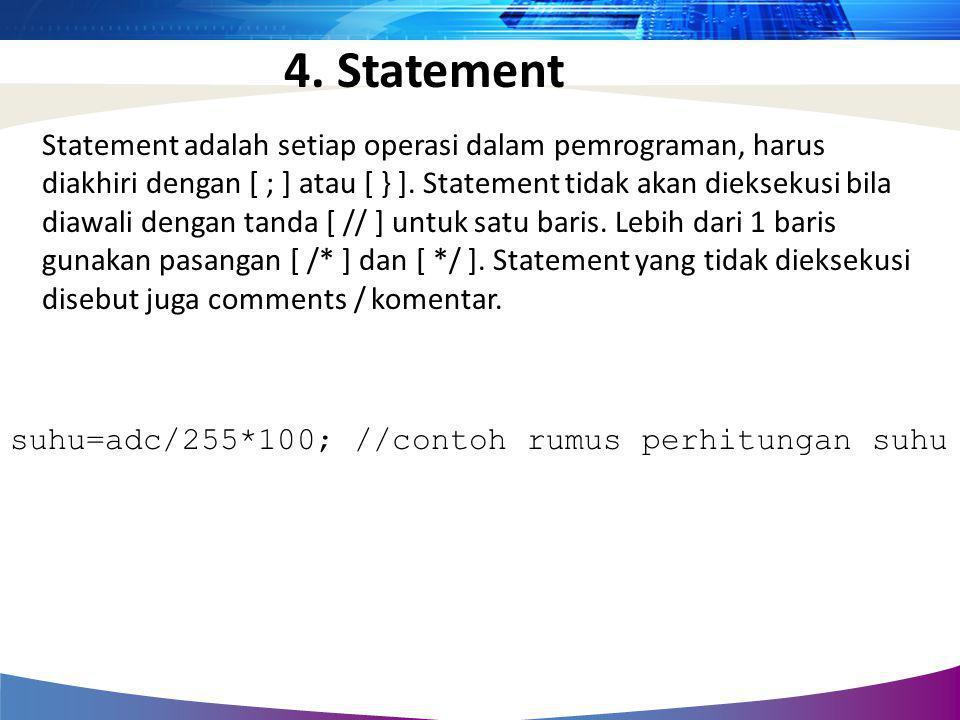 Statement adalah setiap operasi dalam pemrograman, harus diakhiri dengan [ ; ] atau [ } ]. Statement tidak akan dieksekusi bila diawali dengan tanda [