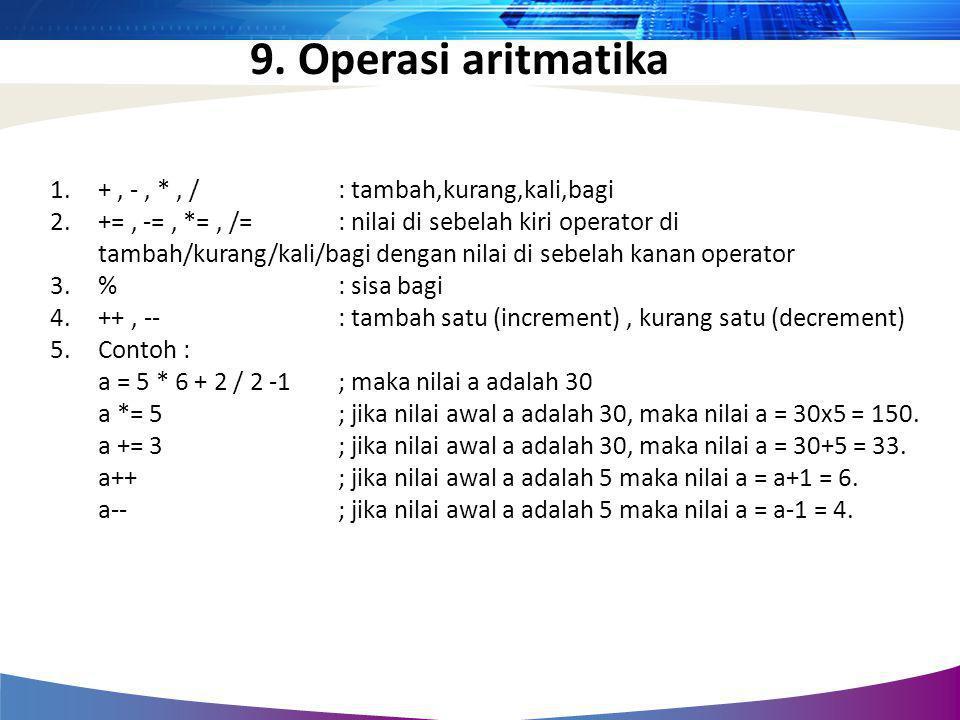 1.+, -, *, / : tambah,kurang,kali,bagi 2.+=, -=, *=, /= : nilai di sebelah kiri operator di tambah/kurang/kali/bagi dengan nilai di sebelah kanan oper