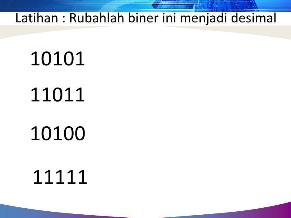 Latihan : Rubahlah biner ini menjadi desimal 10101 11011 10100 11111