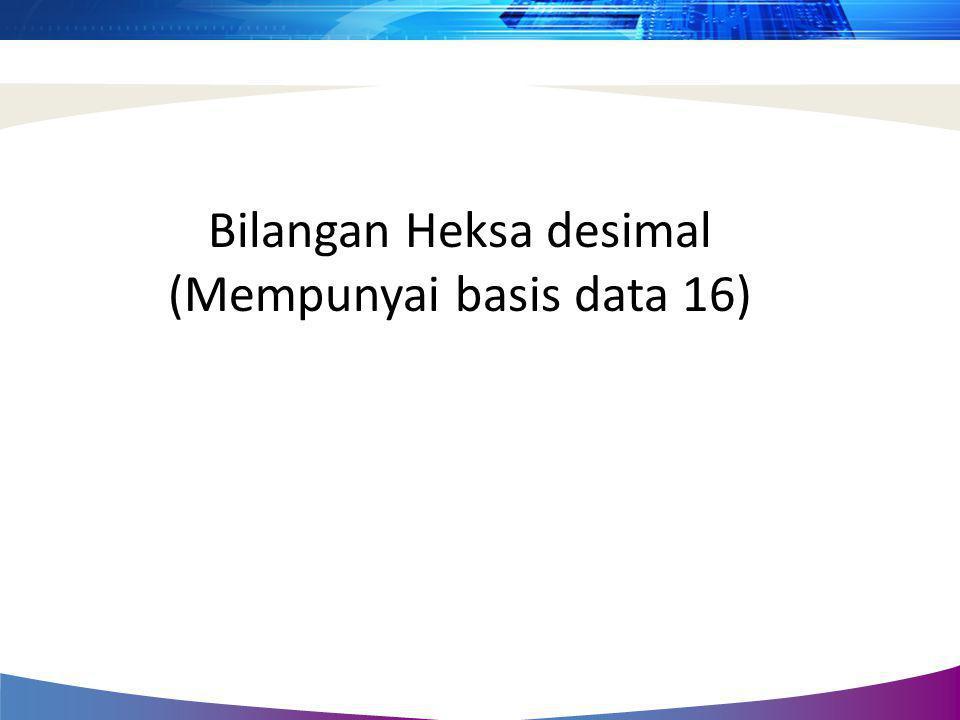 Bilangan Heksa desimal (Mempunyai basis data 16)