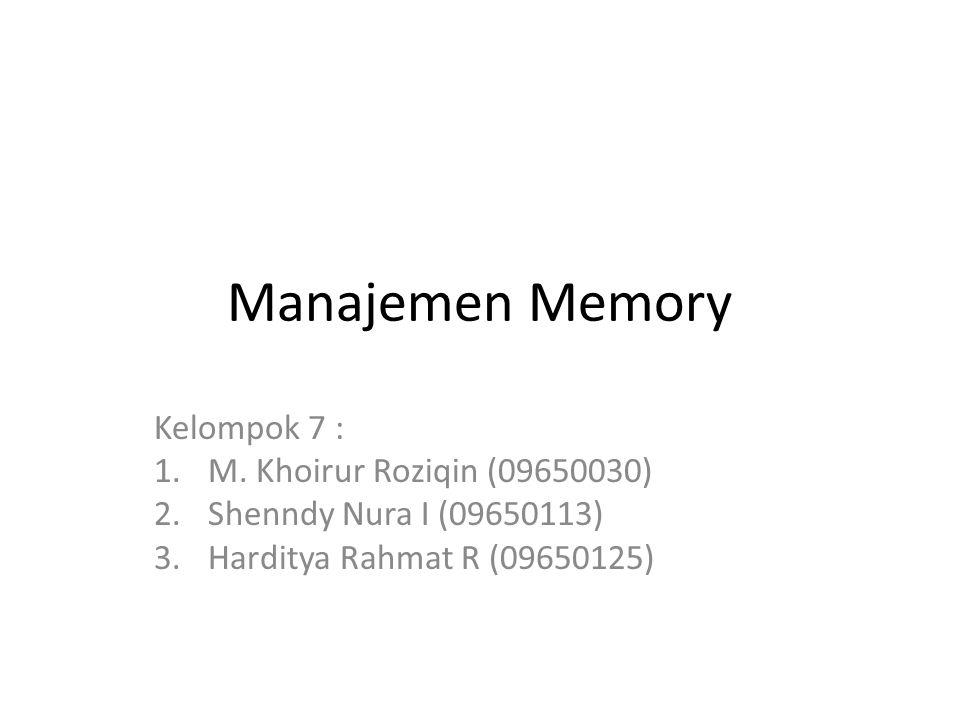 Manajemen Memory Kelompok 7 : 1.M. Khoirur Roziqin (09650030) 2.Shenndy Nura I (09650113) 3.Harditya Rahmat R (09650125)