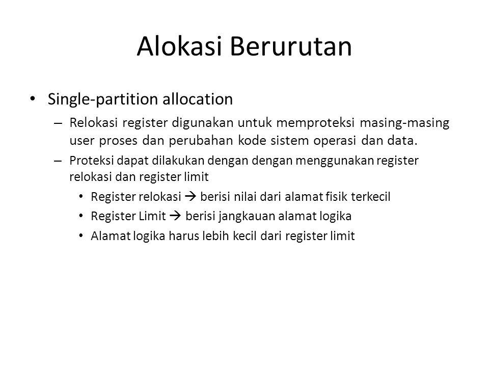 Alokasi Berurutan • Single-partition allocation – Relokasi register digunakan untuk memproteksi masing-masing user proses dan perubahan kode sistem op