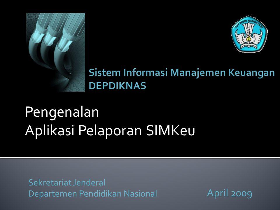 Sekretariat Jenderal Departemen Pendidikan Nasional April 2009 Pengenalan Aplikasi Pelaporan SIMKeu