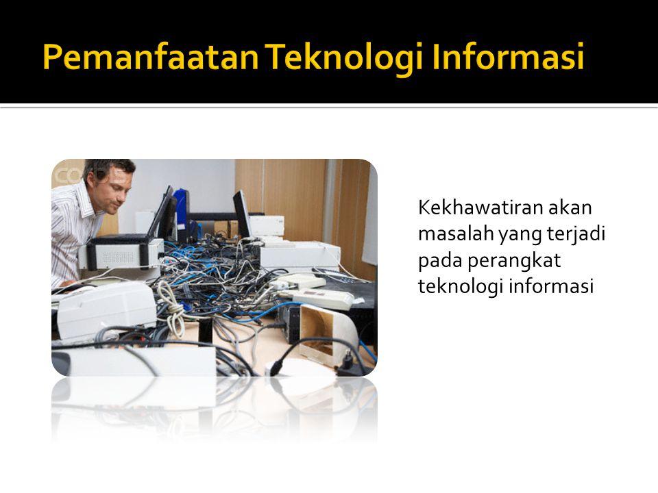 Kekhawatiran akan masalah yang terjadi pada perangkat teknologi informasi