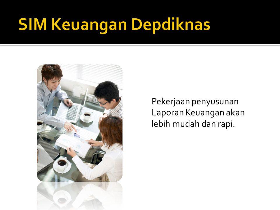 Pekerjaan penyusunan Laporan Keuangan akan lebih mudah dan rapi.