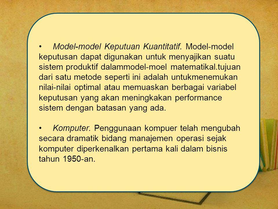•Model-model Keputuan Kuantitatif. Model-model keputusan dapat digunakan untuk menyajikan suatu sistem produktif dalammodel-moel matematikal.tujuan da