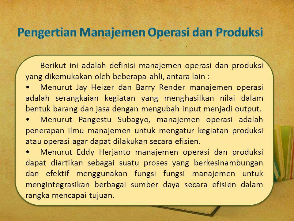 Berikut ini adalah definisi manajemen operasi dan produksi yang dikemukakan oleh beberapa ahli, antara lain : •Menurut Jay Heizer dan Barry Render man