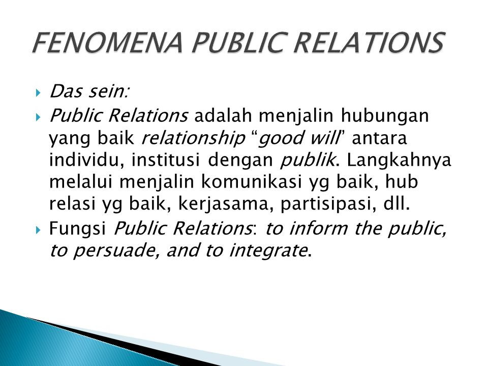  PR adalah komponen penyempurna manajemen  membentuk dan memelihara relasi yang saling menguntungkan antara organisasi dengan publiknya.