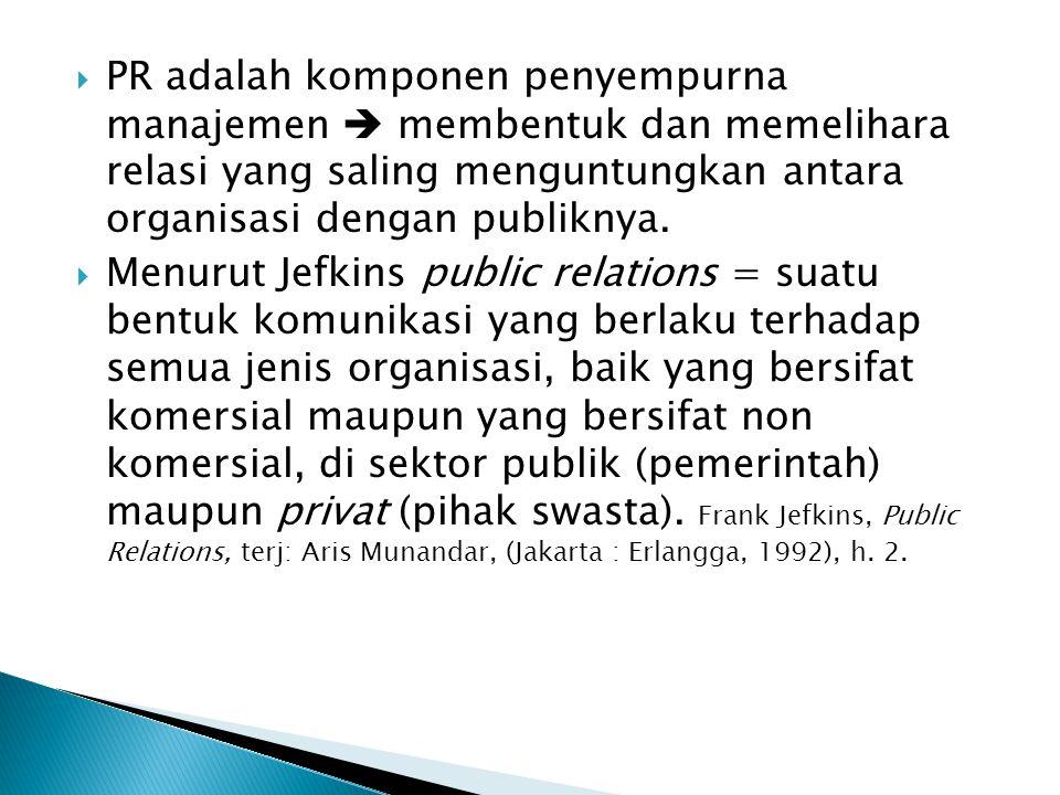  Dalam organisasi yg bersifat profit:  PR merupakan hal yang sangat urgent, sebagai mediator hub yg baik antara organisasi dg publik, mengatur reposisi peran maupun strategi untuk mencapai goals organisasi.