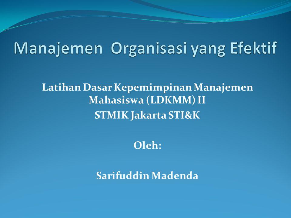 Latihan Dasar Kepemimpinan Manajemen Mahasiswa (LDKMM) II STMIK Jakarta STI&K Oleh: Sarifuddin Madenda