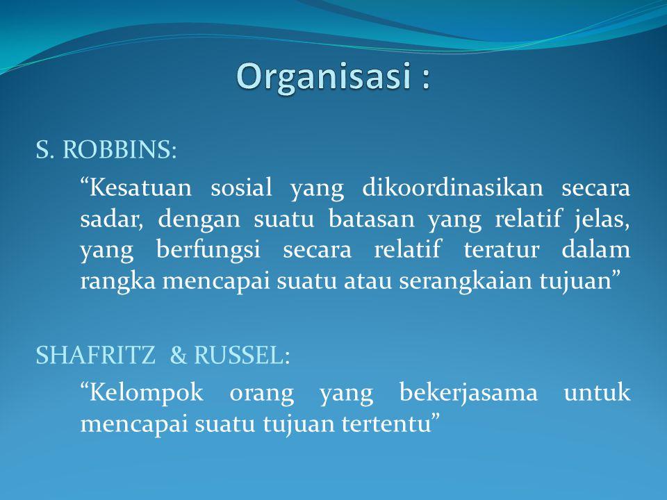 Chester Barnard: Organisasi adalah sebuah sistem aktivitas yang terkoordinasikan secara sadar, antara dua orang atau lebih .