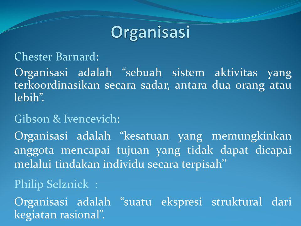 """Chester Barnard: Organisasi adalah """"sebuah sistem aktivitas yang terkoordinasikan secara sadar, antara dua orang atau lebih"""". Gibson & Ivencevich: Org"""
