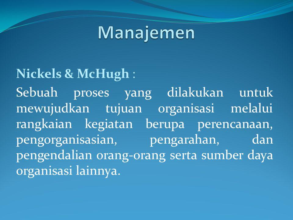 Nickels & McHugh : Sebuah proses yang dilakukan untuk mewujudkan tujuan organisasi melalui rangkaian kegiatan berupa perencanaan, pengorganisasian, pe