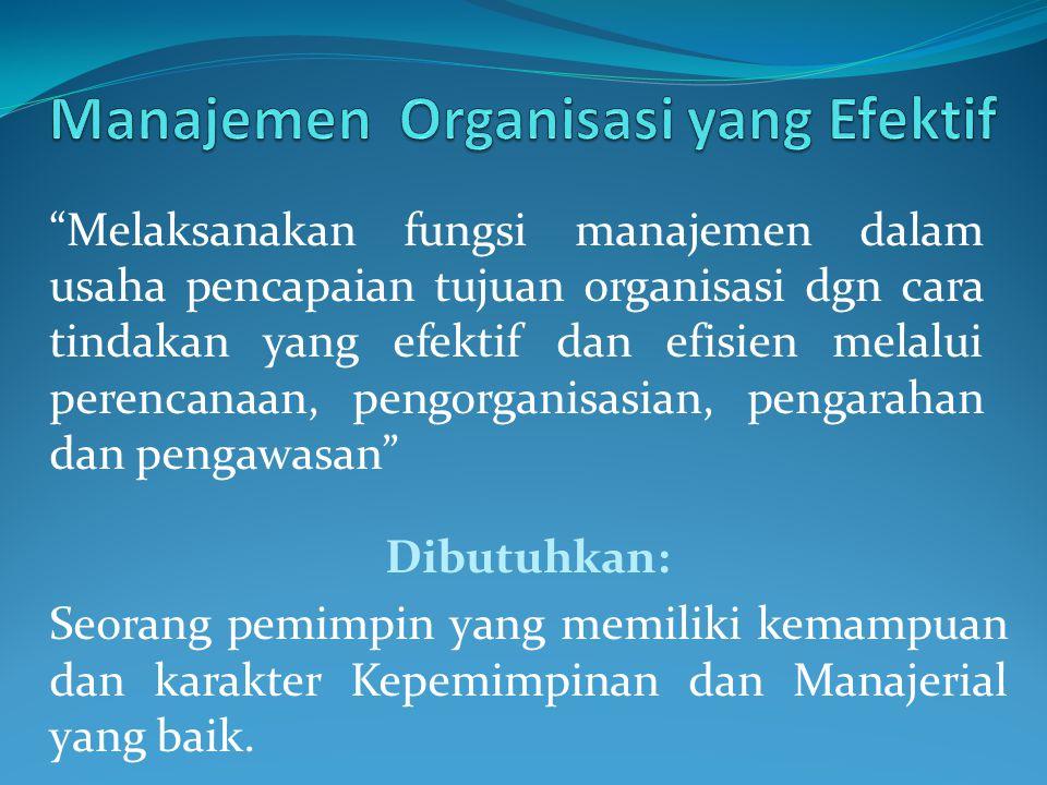 """""""Melaksanakan fungsi manajemen dalam usaha pencapaian tujuan organisasi dgn cara tindakan yang efektif dan efisien melalui perencanaan, pengorganisasi"""