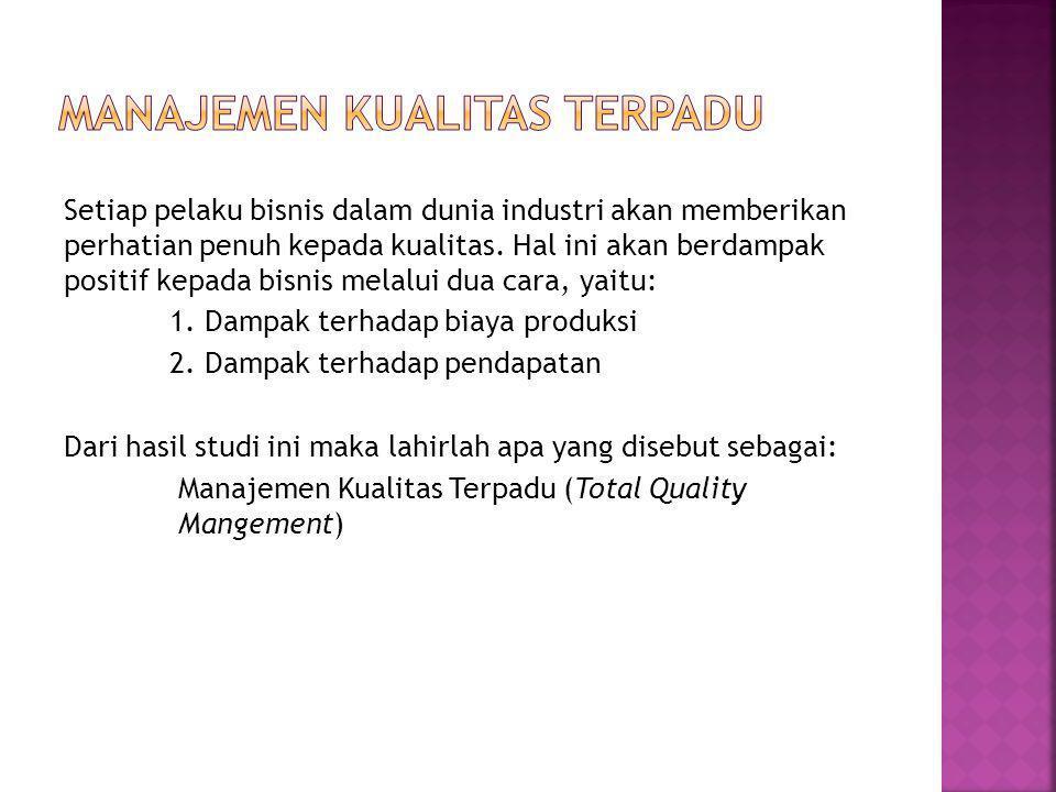 Setiap pelaku bisnis dalam dunia industri akan memberikan perhatian penuh kepada kualitas.