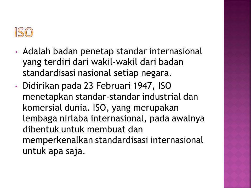 • Adalah badan penetap standar internasional yang terdiri dari wakil-wakil dari badan standardisasi nasional setiap negara.