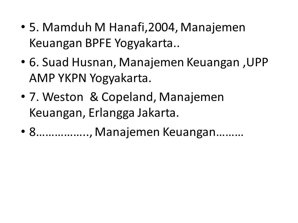 • 5. Mamduh M Hanafi,2004, Manajemen Keuangan BPFE Yogyakarta.. • 6. Suad Husnan, Manajemen Keuangan,UPP AMP YKPN Yogyakarta. • 7. Weston & Copeland,