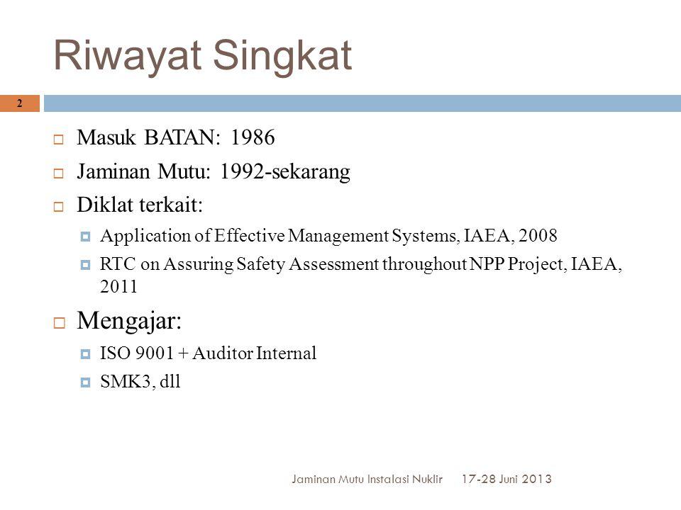 Riwayat Singkat  Masuk BATAN: 1986  Jaminan Mutu: 1992-sekarang  Diklat terkait:  Application of Effective Management Systems, IAEA, 2008  RTC on