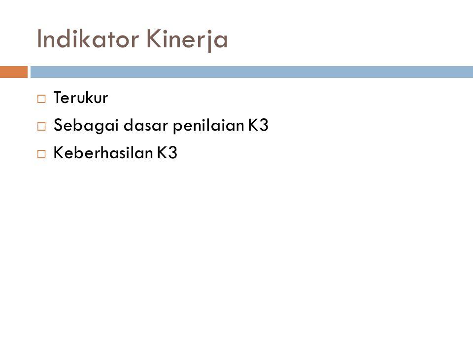 Indikator Kinerja  Terukur  Sebagai dasar penilaian K3  Keberhasilan K3