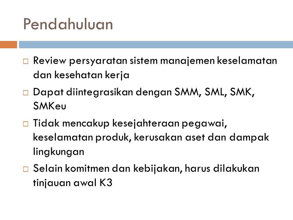 Pendahuluan  Review persyaratan sistem manajemen keselamatan dan kesehatan kerja  Dapat diintegrasikan dengan SMM, SML, SMK, SMKeu  Tidak mencakup