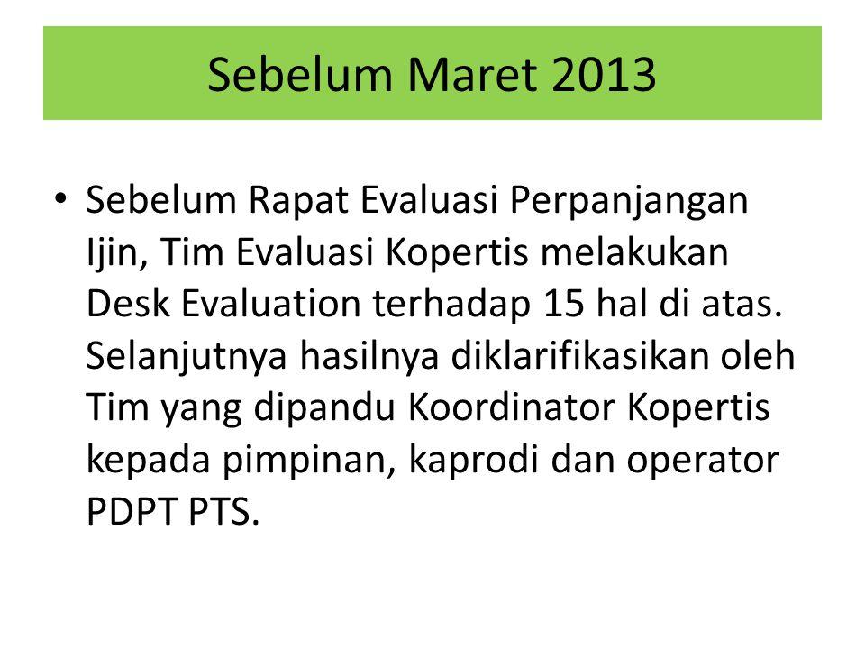 Sebelum Maret 2013 • Sebelum Rapat Evaluasi Perpanjangan Ijin, Tim Evaluasi Kopertis melakukan Desk Evaluation terhadap 15 hal di atas. Selanjutnya ha