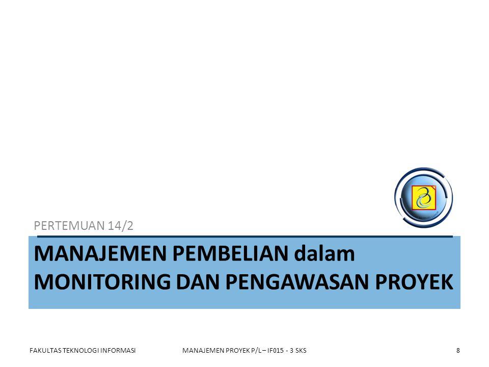 Proses-proses dalam manajemen pembelian proyek KLP PROSES PERENCANAAN FAKULTAS TEKNOLOGI INFORMASIMANAJEMEN PROYEK P/L – IF015 - 3 SKS 1 Perencanaan pembelian & penerimaan 5 Administrasi kontrak 4 Seleksi 3 Penawaran 2 Perencanaan kontrak 6 Penutupan (akhir) kontrak KLP PROSES PELAKSANAAN KLP PROSES MONITORING & PENGAWASAN KLP PROSES PENUTUPAN PROYEK 9