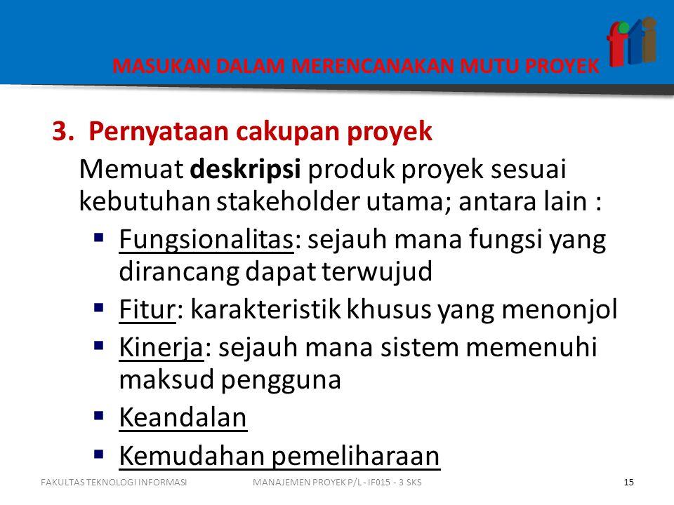 FAKULTAS TEKNOLOGI INFORMASIMANAJEMEN PROYEK P/L - IF015 - 3 SKS 3. Pernyataan cakupan proyek Memuat deskripsi produk proyek sesuai kebutuhan stakehol