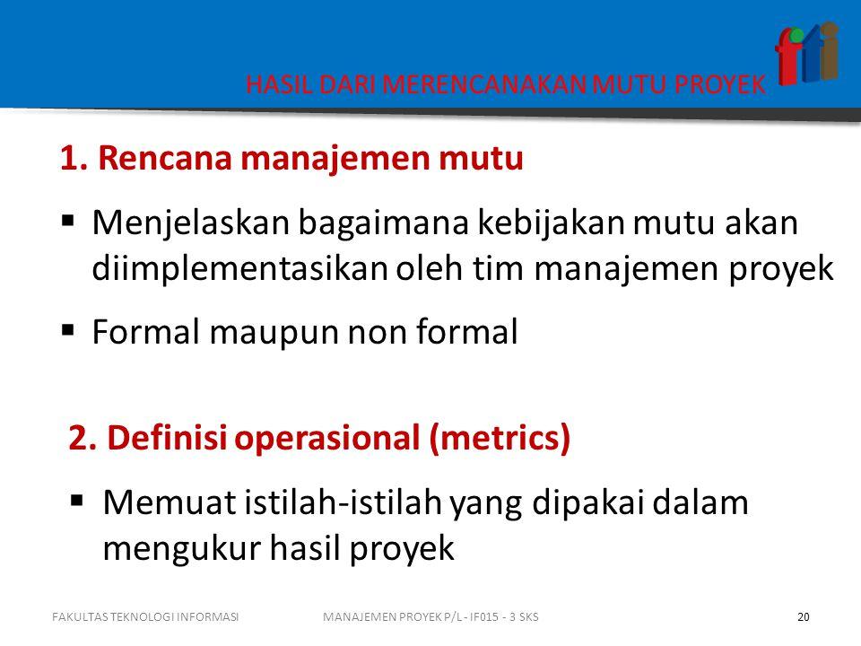 HASIL DARI MERENCANAKAN MUTU PROYEK 1. Rencana manajemen mutu  Menjelaskan bagaimana kebijakan mutu akan diimplementasikan oleh tim manajemen proyek