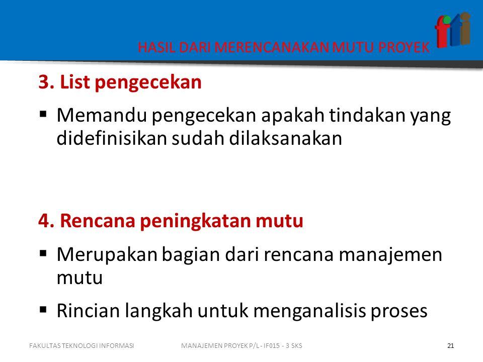 3. List pengecekan  Memandu pengecekan apakah tindakan yang didefinisikan sudah dilaksanakan 4. Rencana peningkatan mutu  Merupakan bagian dari renc