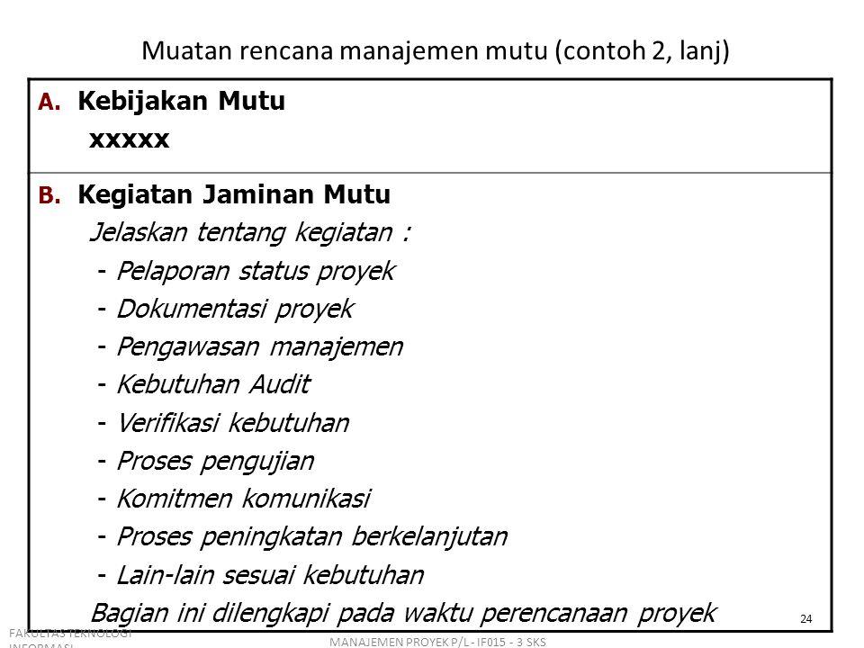 Muatan rencana manajemen mutu (contoh 2, lanj) A. Kebijakan Mutu xxxxx B. Kegiatan Jaminan Mutu Jelaskan tentang kegiatan : - Pelaporan status proyek