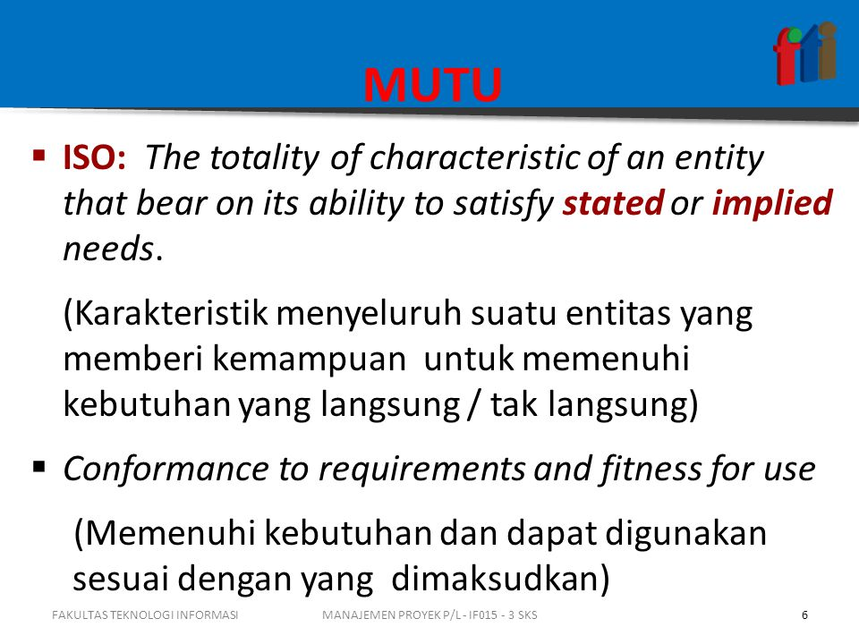 MUTU  ISO: The totality of characteristic of an entity that bear on its ability to satisfy stated or implied needs. (Karakteristik menyeluruh suatu e