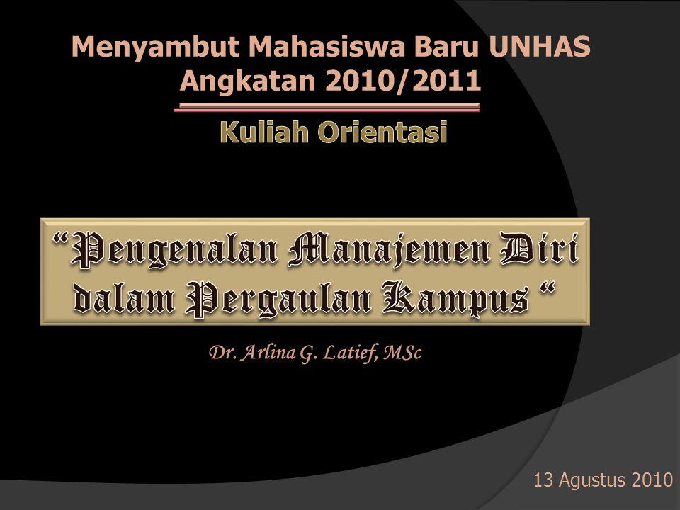 Menyambut Mahasiswa Baru UNHAS Angkatan 2010/2011 Dr. Arlina G. Latief, MSc 13 Agustus 2010