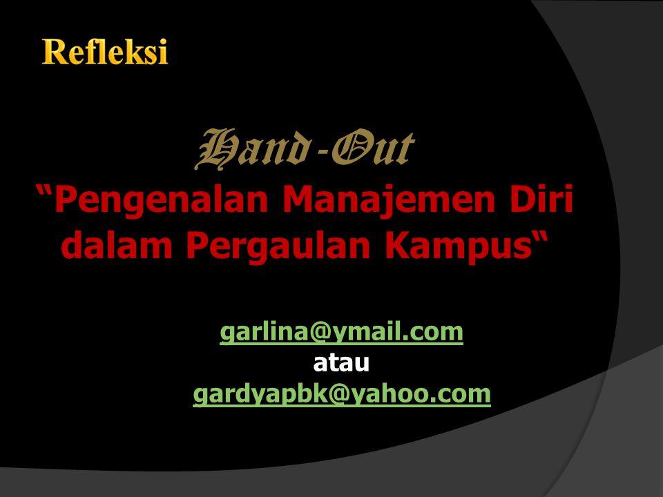 Hand-Out Pengenalan Manajemen Diri dalam Pergaulan Kampus garlina@ymail.com atau gardyapbk@yahoo.com